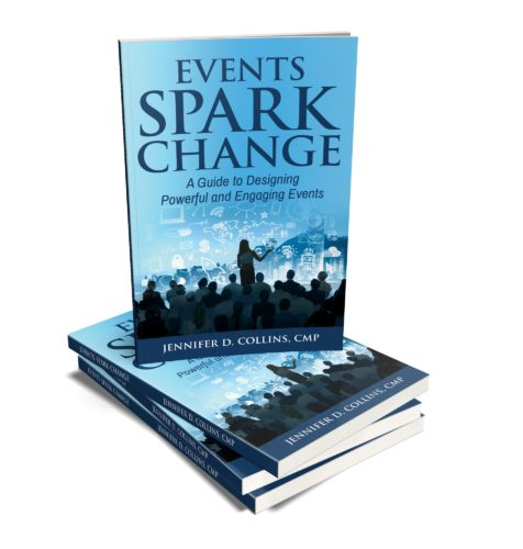 Events Spark Change by Jennifer D. Collins, CMP - A Guide to Designing Powerful and Engaging Events
